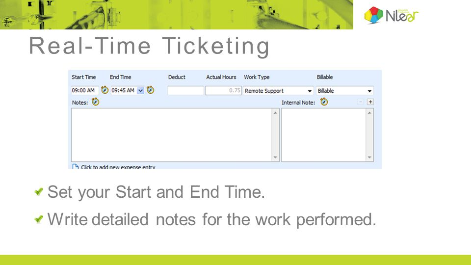 Real-Time Ticketing Set your Start and End Time. Write detailed notes for the work performed.