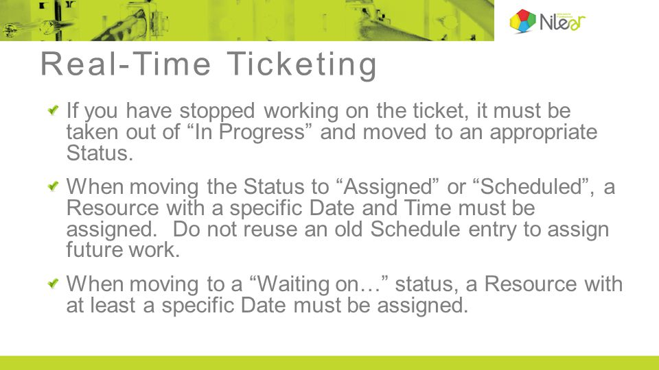 Real-Time Ticketing If you have stopped working on the ticket, it must be taken out of In Progress and moved to an appropriate Status.