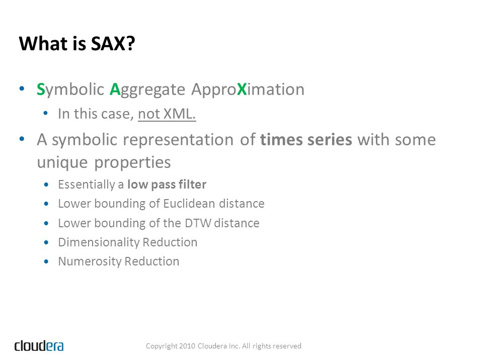 What is SAX? Symbolic Aggregate ApproXimation In this case, not XML. A symbolic representation of times series with some unique properties Essentially