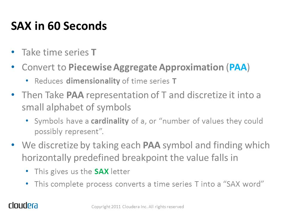 SAX in 60 Seconds Take time series T Convert to Piecewise Aggregate Approximation (PAA) Reduces dimensionality of time series T Then Take PAA represen