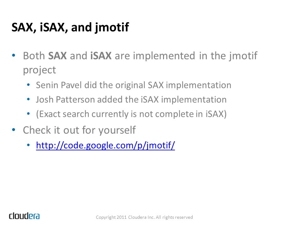SAX, iSAX, and jmotif Both SAX and iSAX are implemented in the jmotif project Senin Pavel did the original SAX implementation Josh Patterson added the