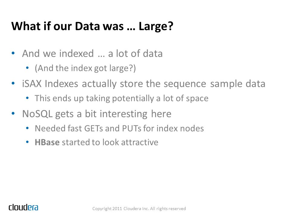 What if our Data was … Large? And we indexed … a lot of data (And the index got large?) iSAX Indexes actually store the sequence sample data This ends