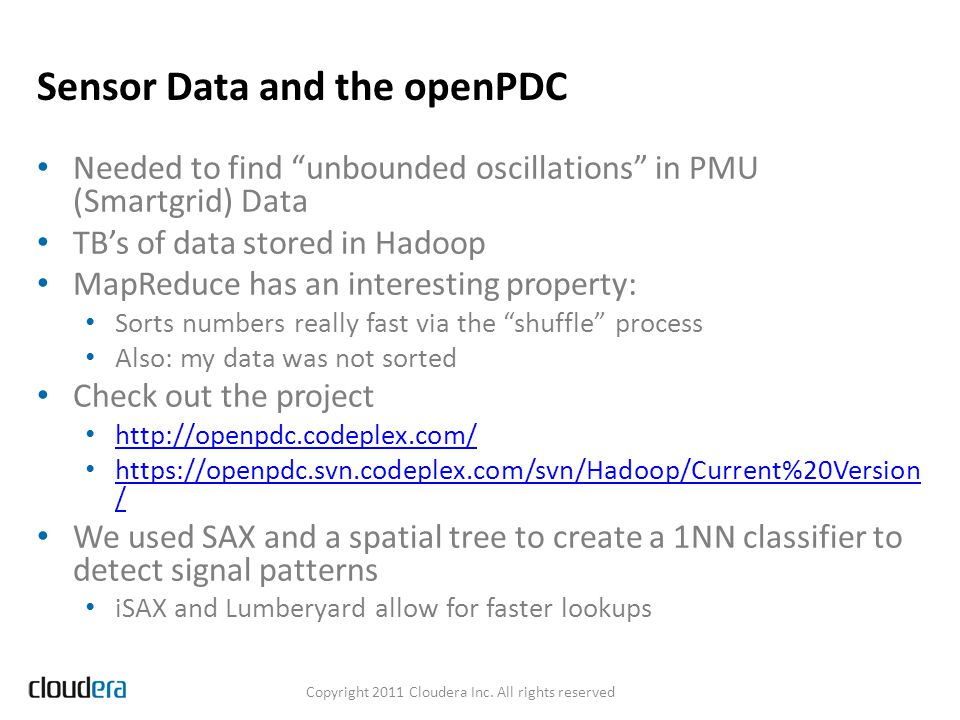 Sensor Data and the openPDC Needed to find unbounded oscillations in PMU (Smartgrid) Data TBs of data stored in Hadoop MapReduce has an interesting pr