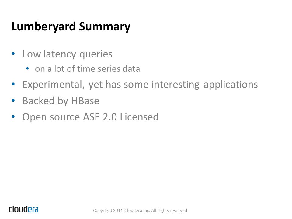 Lumberyard Summary Low latency queries on a lot of time series data Experimental, yet has some interesting applications Backed by HBase Open source AS