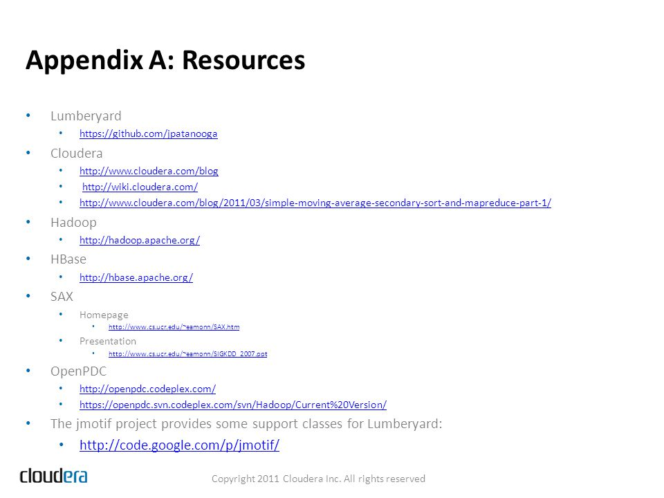 Appendix A: Resources Copyright 2011 Cloudera Inc. All rights reserved Lumberyard https://github.com/jpatanooga Cloudera http://www.cloudera.com/blog