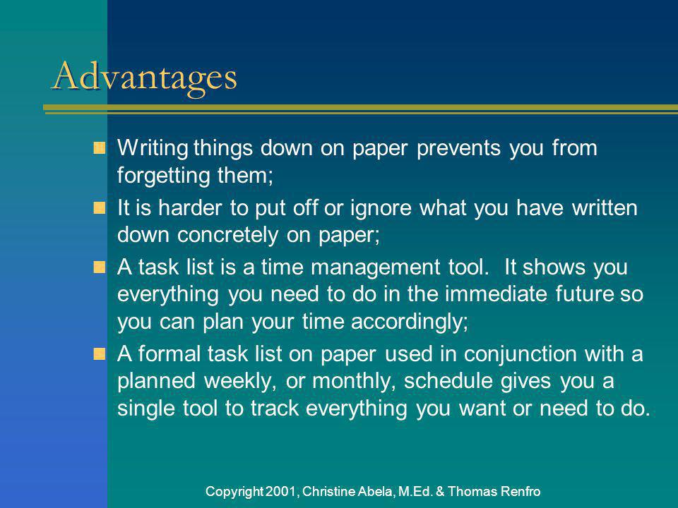 Copyright 2001, Christine Abela, M.Ed. & Thomas Renfro Advantages Writing things down on paper prevents you from forgetting them; It is harder to put