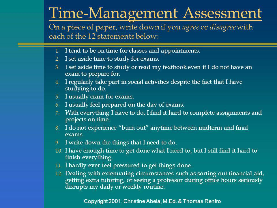 Copyright 2001, Christine Abela, M.Ed. & Thomas Renfro Time-Management Assessment 1. I tend to be on time for classes and appointments. 2. I set aside