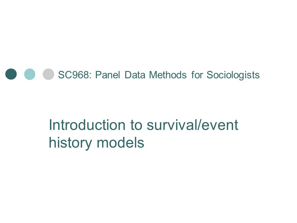 SC968: Panel Data Methods for Sociologists Introduction to survival/event history models