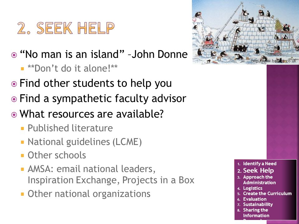 No man is an island –John Donne **Dont do it alone!** Find other students to help you Find a sympathetic faculty advisor What resources are available?