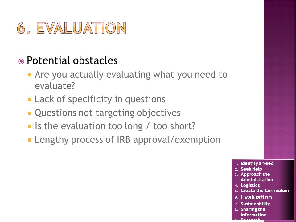 Potential obstacles Are you actually evaluating what you need to evaluate.