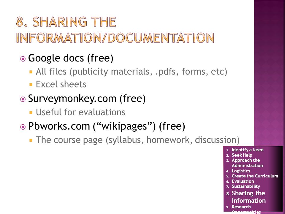 Google docs (free) All files (publicity materials,.pdfs, forms, etc) Excel sheets Surveymonkey.com (free) Useful for evaluations Pbworks.com (wikipages) (free) The course page (syllabus, homework, discussion) 1.