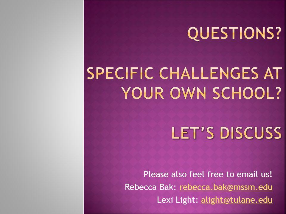 Please also feel free to email us! Rebecca Bak: rebecca.bak@mssm.edurebecca.bak@mssm.edu Lexi Light: alight@tulane.edualight@tulane.edu