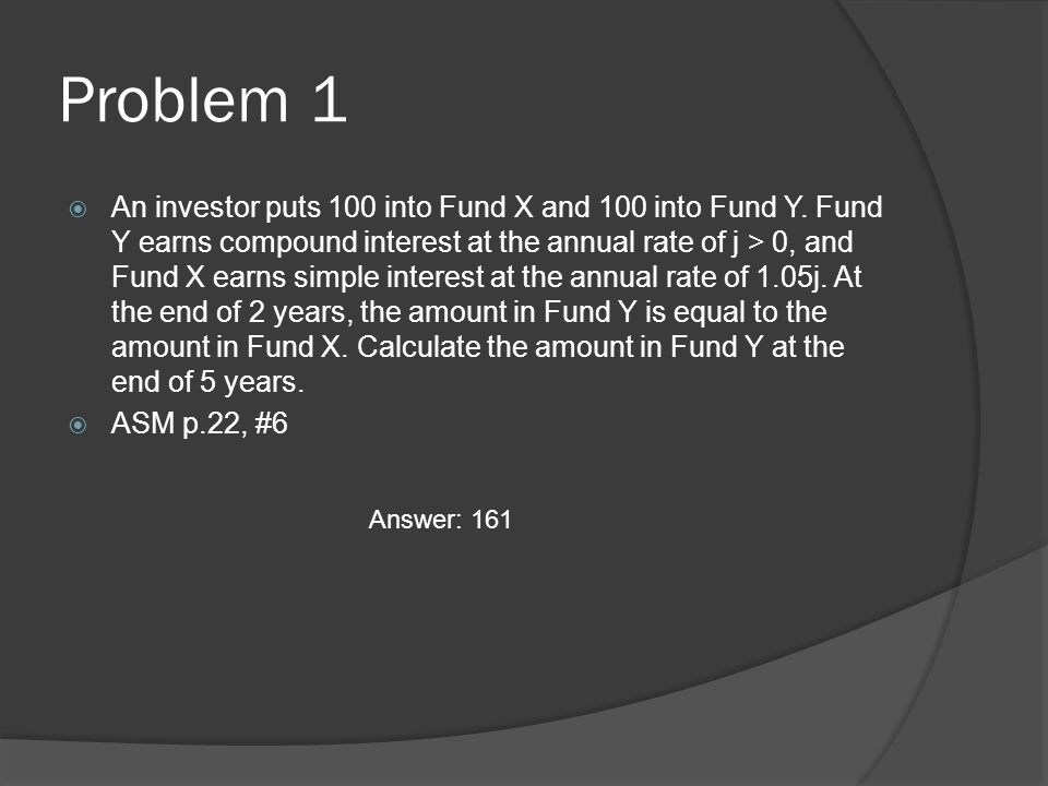 Problem 1 An investor puts 100 into Fund X and 100 into Fund Y.