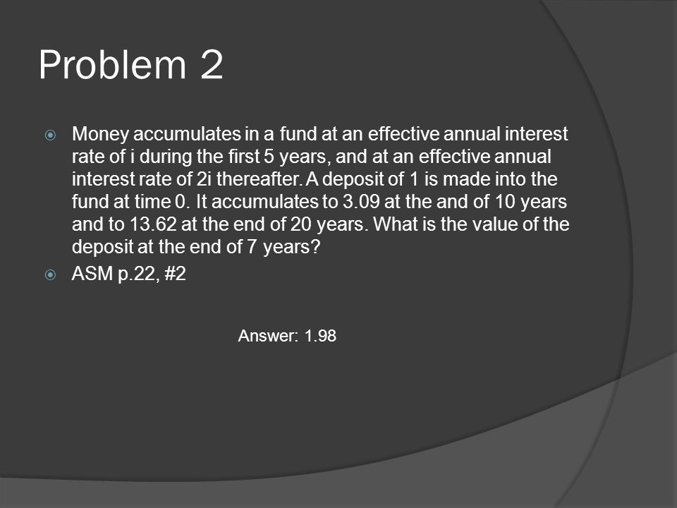 Problem 2 Money accumulates in a fund at an effective annual interest rate of i during the first 5 years, and at an effective annual interest rate of 2i thereafter.