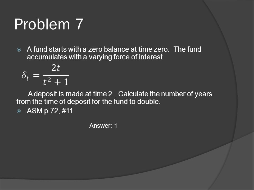 Problem 7 A fund starts with a zero balance at time zero.
