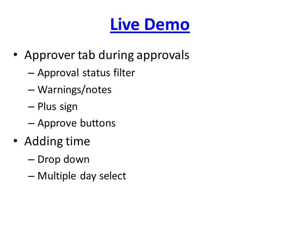 Live Demo Approver tab during approvals – Approval status filter – Warnings/notes – Plus sign – Approve buttons Adding time – Drop down – Multiple day