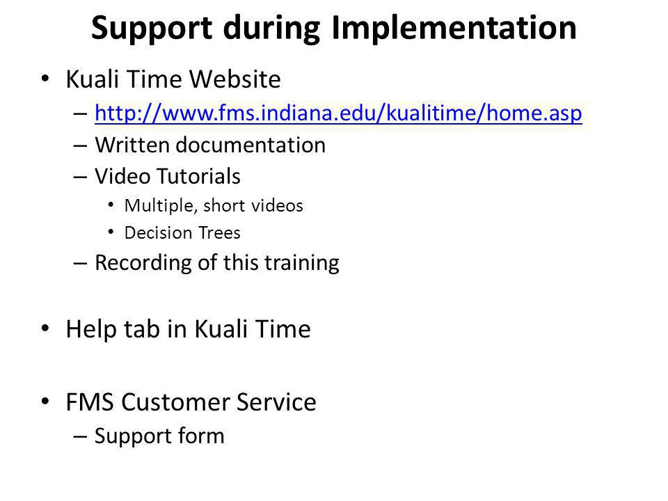 Support during Implementation Kuali Time Website – http://www.fms.indiana.edu/kualitime/home.asp http://www.fms.indiana.edu/kualitime/home.asp – Writt