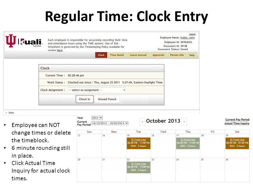 Regular Time: Clock Entry Employee can NOT change times or delete the timeblock. 6 minute rounding still in place. Click Actual Time Inquiry for actua
