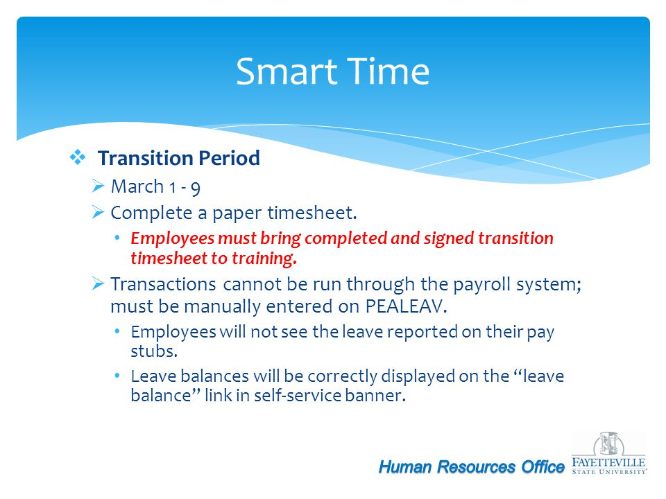 Transition Period March 1 - 9 Complete a paper timesheet. Employees must bring completed and signed transition timesheet to training. Transactions can