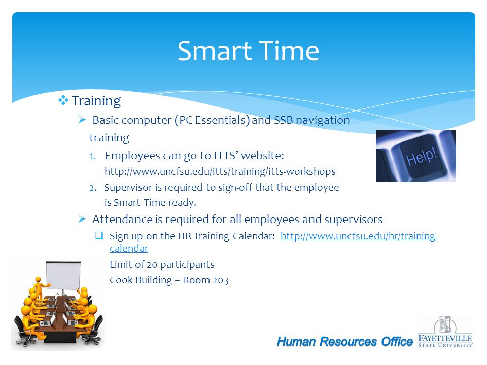 Timesheet Completion Employee must complete during scheduled work hours Employee must complete during scheduled work hours Proxy Supervisors should review their proxies Whoever opens timesheet, owns it Smart Time