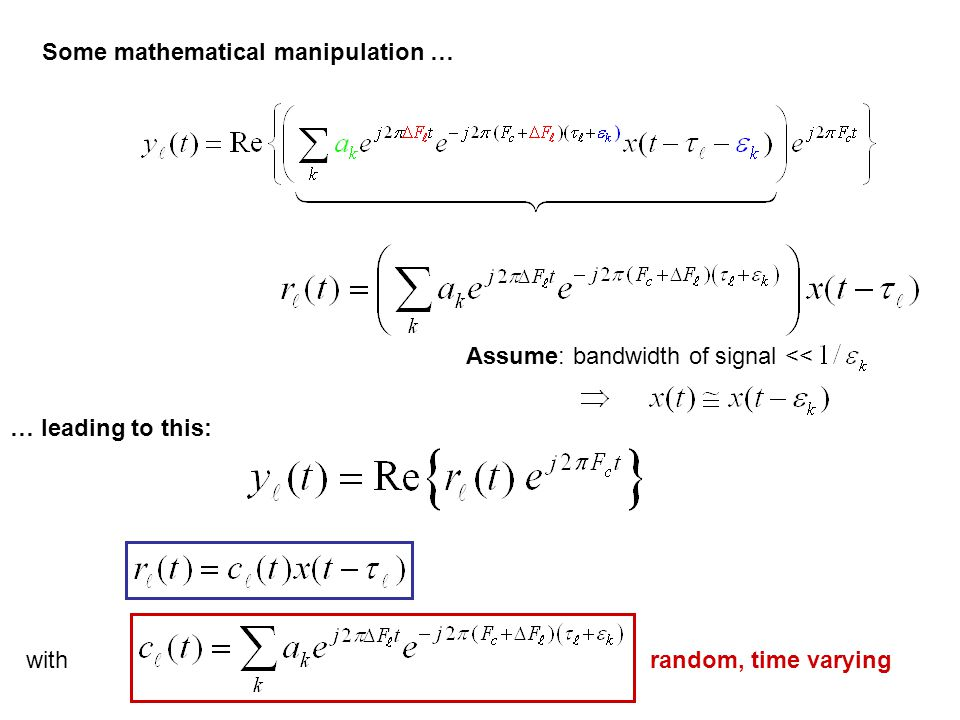 Assume: bandwidth of signal << … leading to this: Some mathematical manipulation … withrandom, time varying