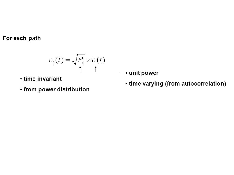 For each path unit power time varying (from autocorrelation) time invariant from power distribution