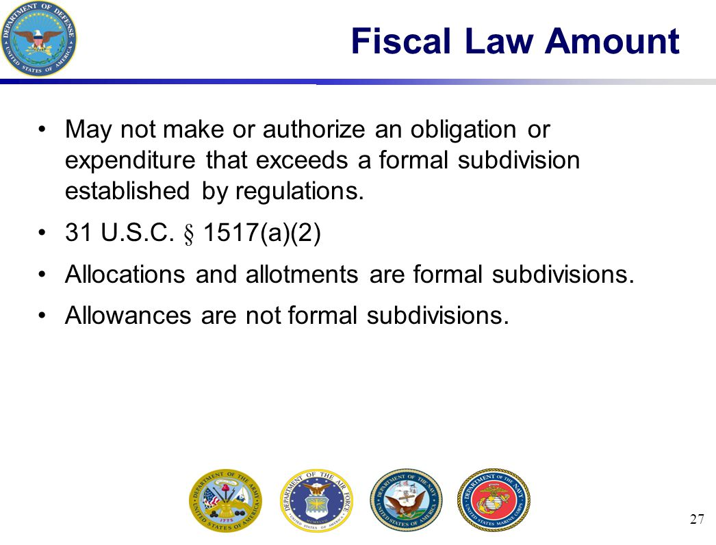27 Fiscal Law Amount May not make or authorize an obligation or expenditure that exceeds a formal subdivision established by regulations.