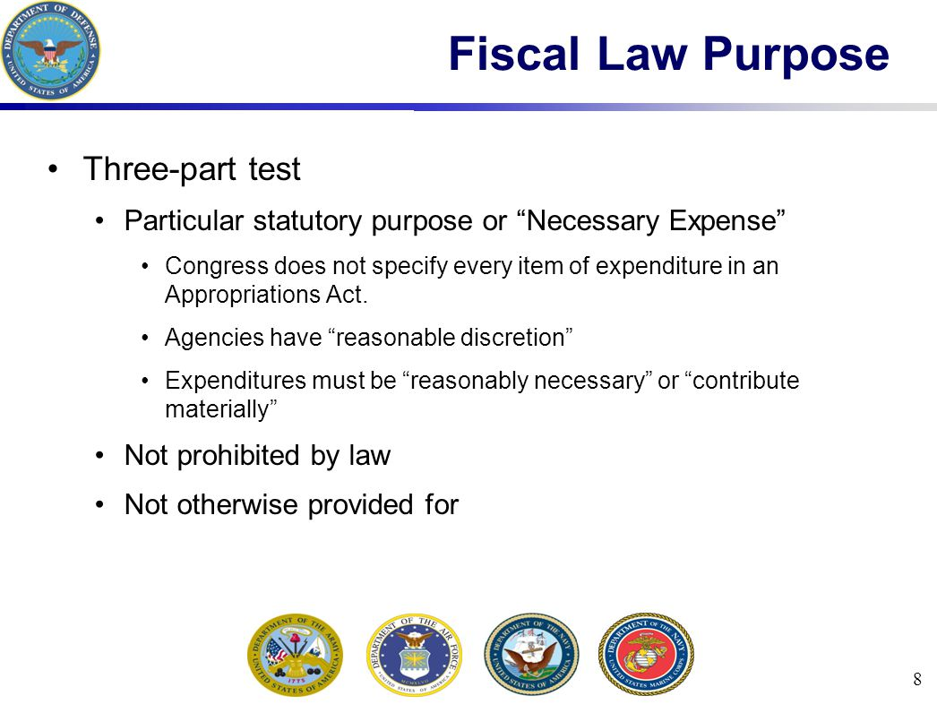 8 Fiscal Law Purpose Three-part test Particular statutory purpose or Necessary Expense Congress does not specify every item of expenditure in an Appropriations Act.
