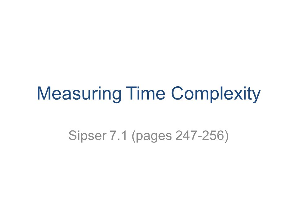 Measuring Time Complexity Sipser 7.1 (pages 247-256)