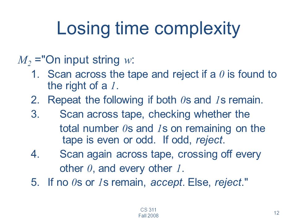 CS 311 Fall 2008 12 Losing time complexity M 2 =