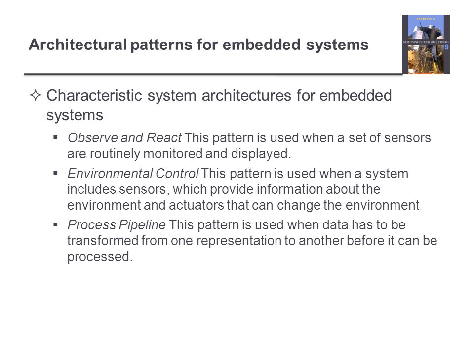 Architectural patterns for embedded systems Characteristic system architectures for embedded systems Observe and React This pattern is used when a set
