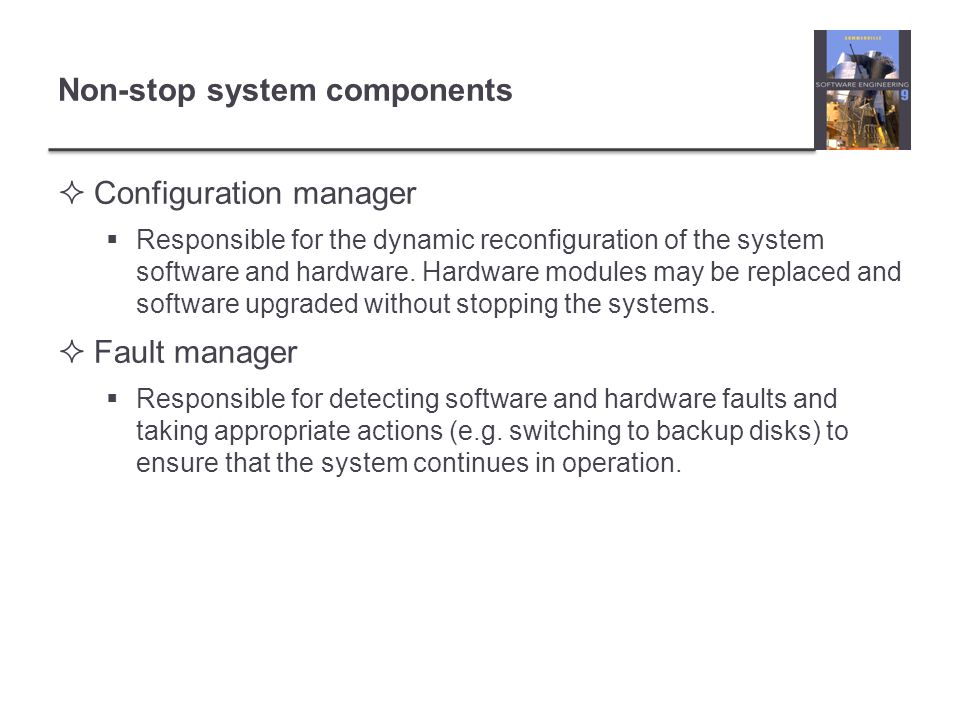 Non-stop system components Configuration manager Responsible for the dynamic reconfiguration of the system software and hardware. Hardware modules may