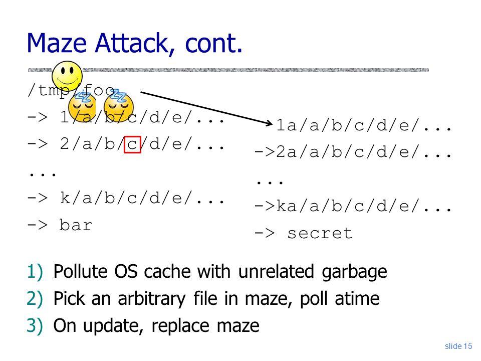 slide 16 Maze Recap uAttacker must track victims progress When to insert symlink.