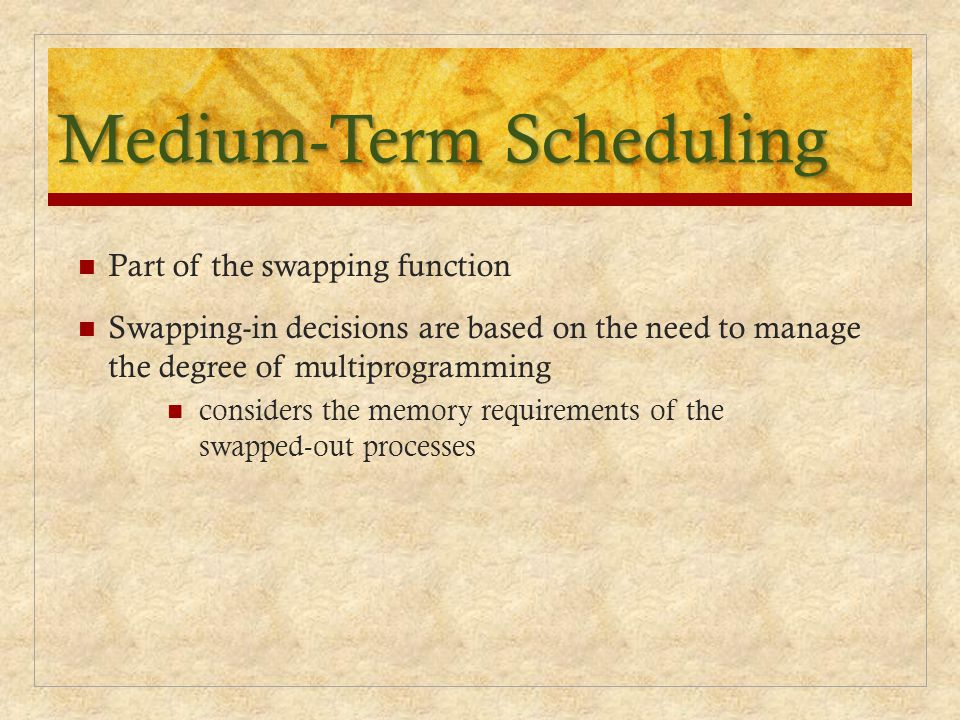 Medium-Term Scheduling Part of the swapping function Swapping-in decisions are based on the need to manage the degree of multiprogramming considers th