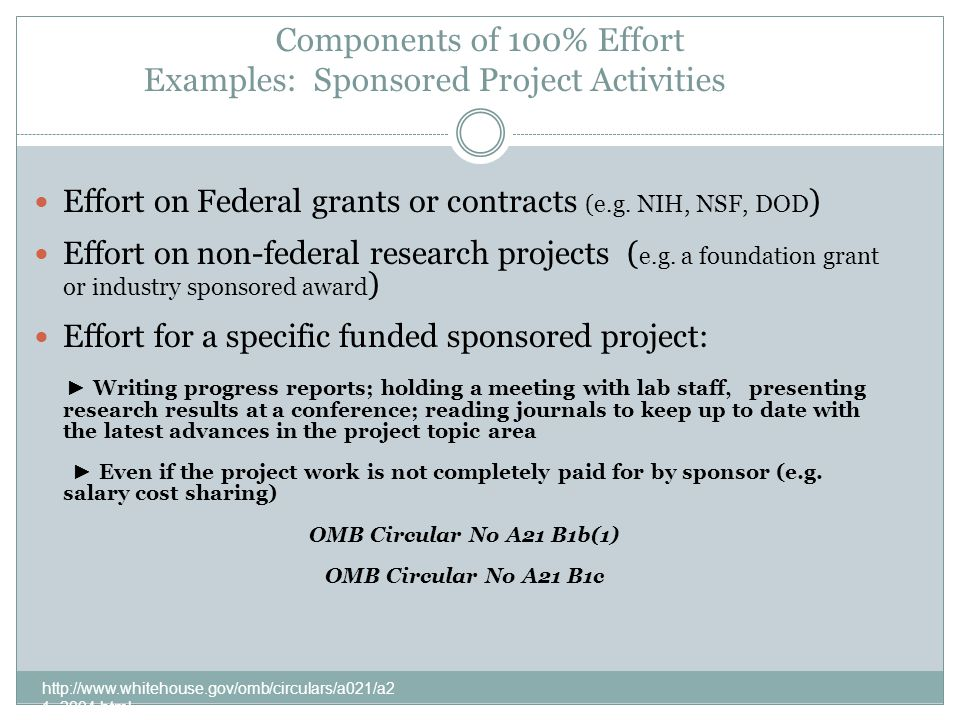 Components of 100% Effort Examples: Sponsored Project Activities http://www.whitehouse.gov/omb/circulars/a021/a2 1_2004.html Effort on Federal grants or contracts (e.g.