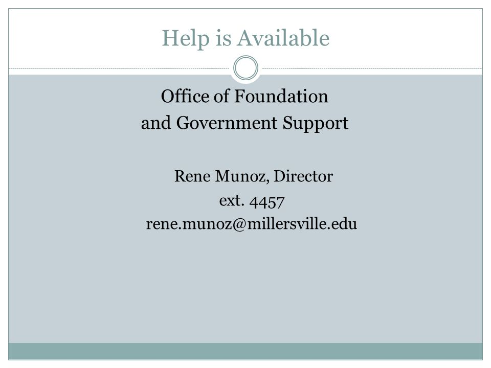Help is Available Office of Foundation and Government Support Rene Munoz, Director ext.