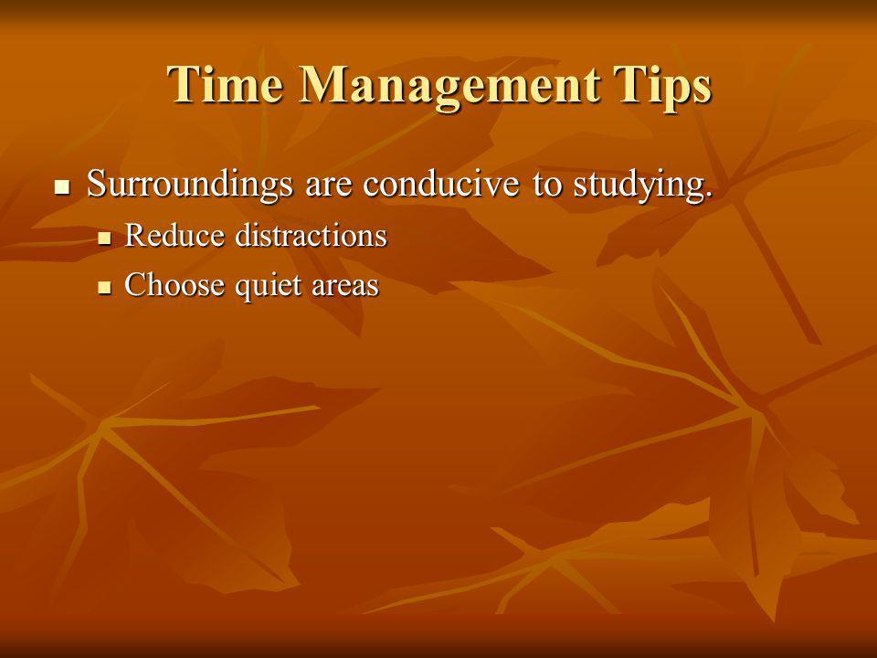 Time Management Tips Surroundings are conducive to studying.