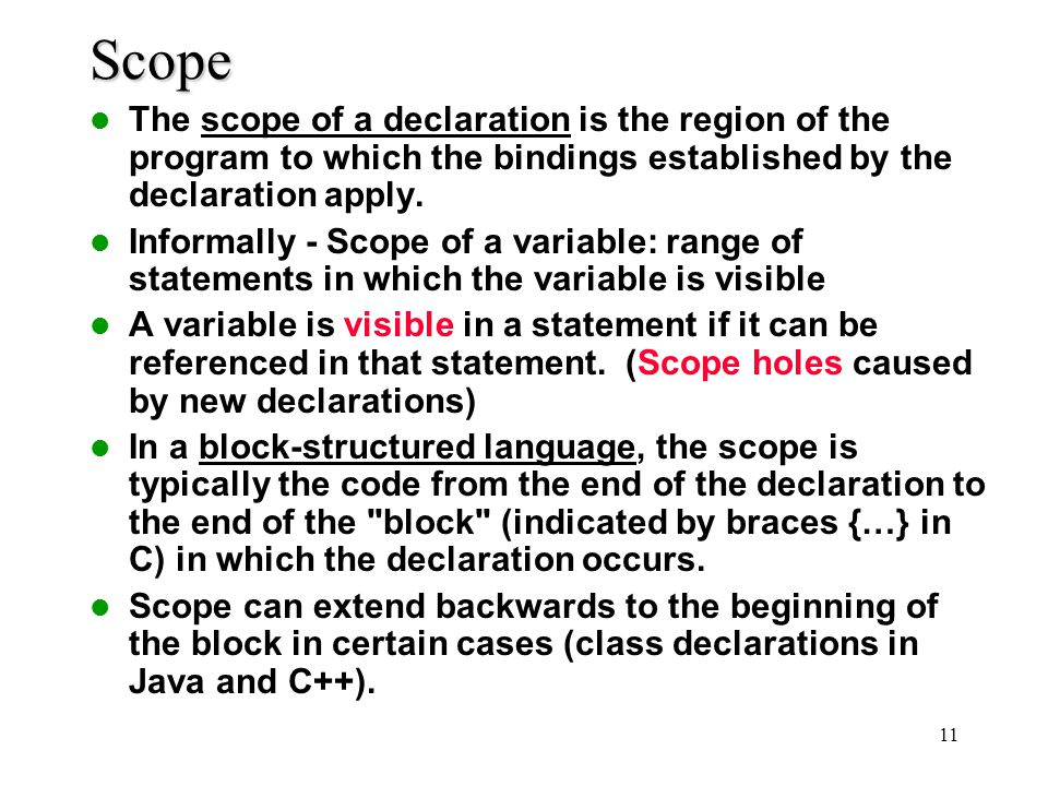 11 Scope The scope of a declaration is the region of the program to which the bindings established by the declaration apply. Informally - Scope of a v