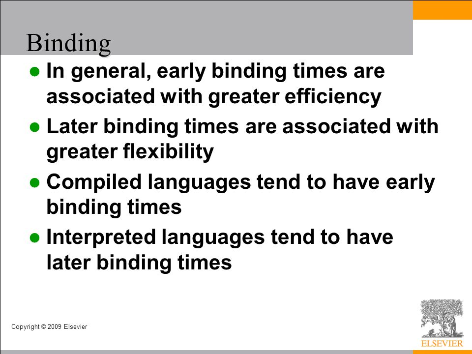 Copyright © 2009 Elsevier Binding In general, early binding times are associated with greater efficiency Later binding times are associated with great