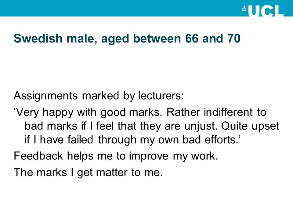 Swedish male, aged between 66 and 70 Assignments marked by lecturers: Very happy with good marks.