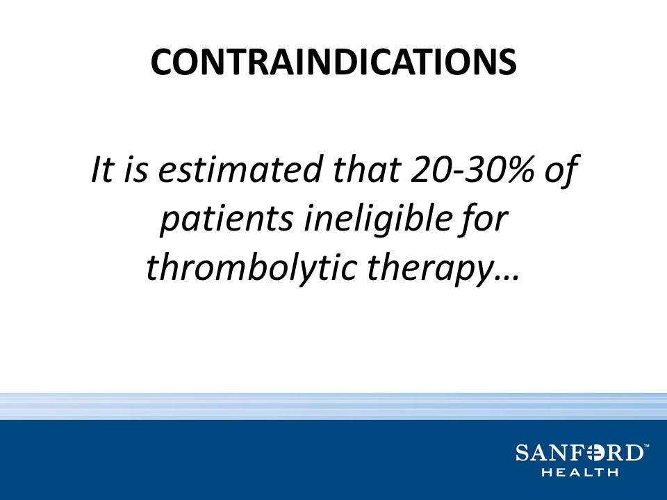 CONTRAINDICATIONS It is estimated that 20-30% of patients ineligible for thrombolytic therapy…