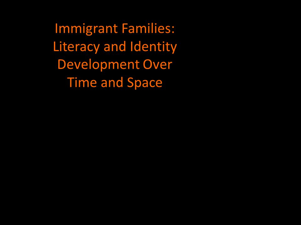 Immigrant Families: Literacy and Identity Development Over Time and Space