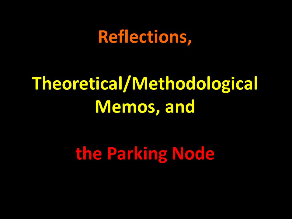 Reflections, Theoretical/Methodological Memos, and the Parking Node