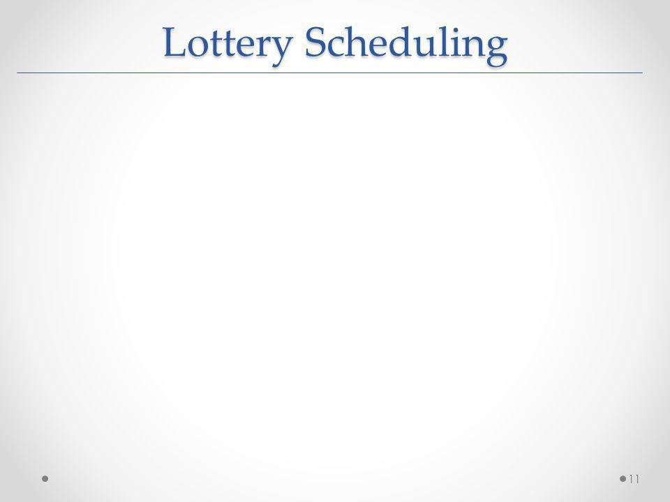 Lottery Scheduling 11