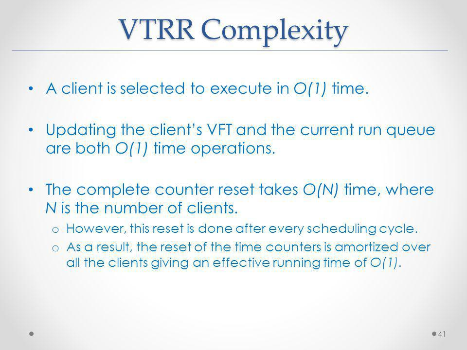 VTRR Complexity A client is selected to execute in O(1) time.