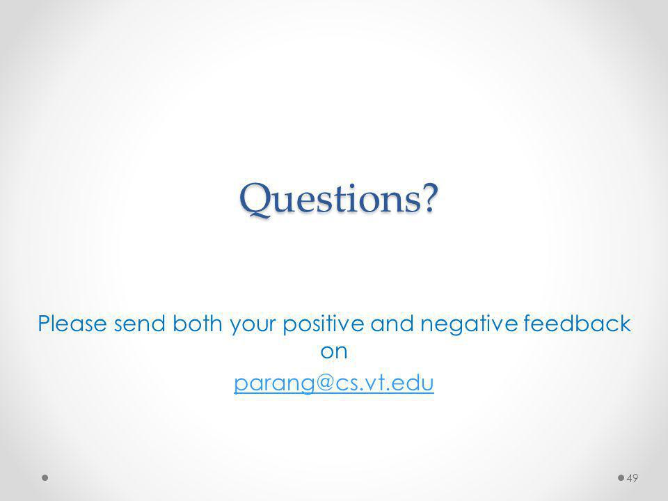 Questions Questions Please send both your positive and negative feedback on parang@cs.vt.edu 49