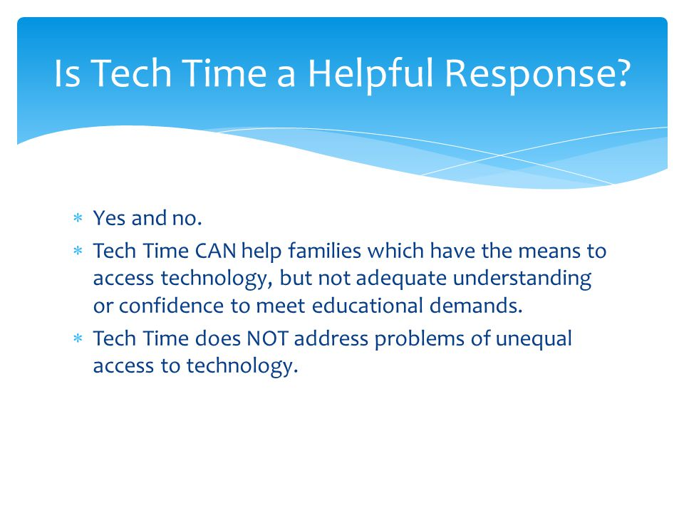 Yes and no. Tech Time CAN help families which have the means to access technology, but not adequate understanding or confidence to meet educational de