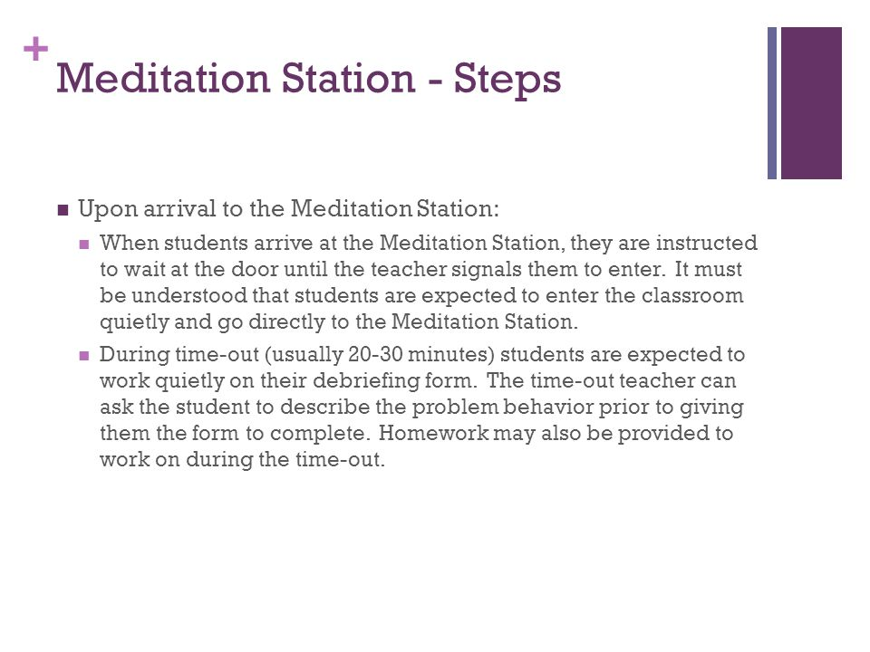+ Meditation Station - Steps Upon arrival to the Meditation Station: When students arrive at the Meditation Station, they are instructed to wait at th