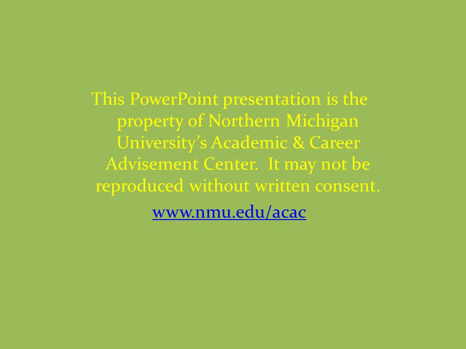 This PowerPoint presentation is the property of Northern Michigan Universitys Academic & Career Advisement Center. It may not be reproduced without wr