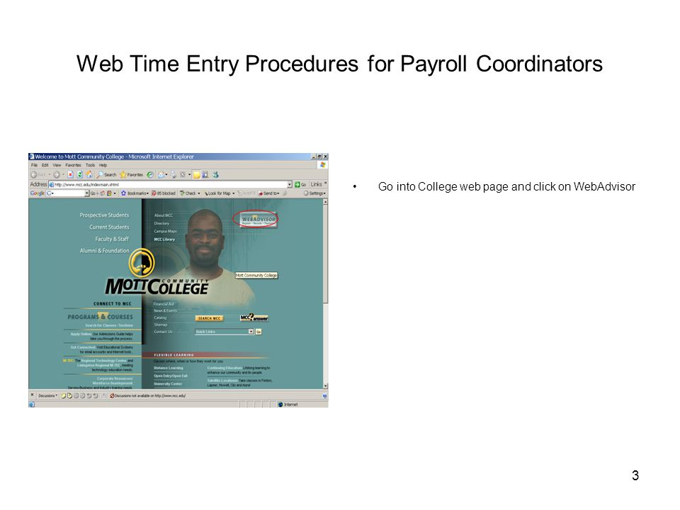 4 Web Time Entry Procedures for Payroll Coordinators Click on Log In on top tab User ID is lower case mott and your seven digit Employee ID number (e.g, mott0000001) Your default password is your month, date and year of birth (e.g, July 4, 1972 = 070472) After you login the first time, WebAdvisor will require you to change your password.
